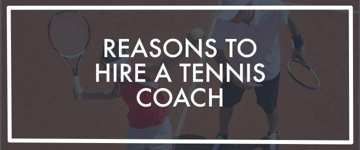 10 Reasons To Hire A Tennis Coach