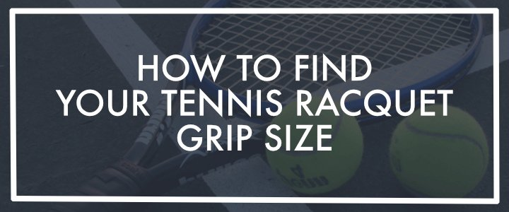 How to Find Your Tennis Racquet Grip Size